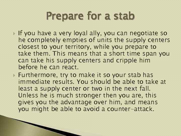 Prepare for a stab If you have a very loyal ally, you can negotiate