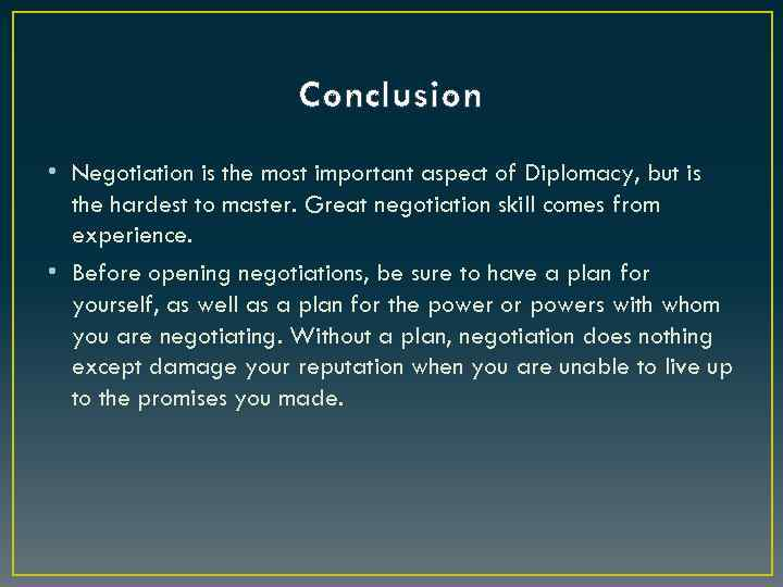 Conclusion • Negotiation is the most important aspect of Diplomacy, but is the hardest