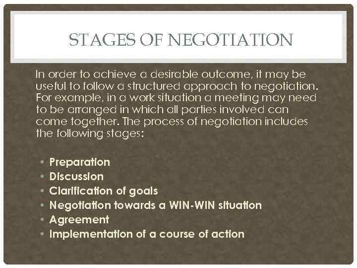 STAGES OF NEGOTIATION In order to achieve a desirable outcome, it may be useful