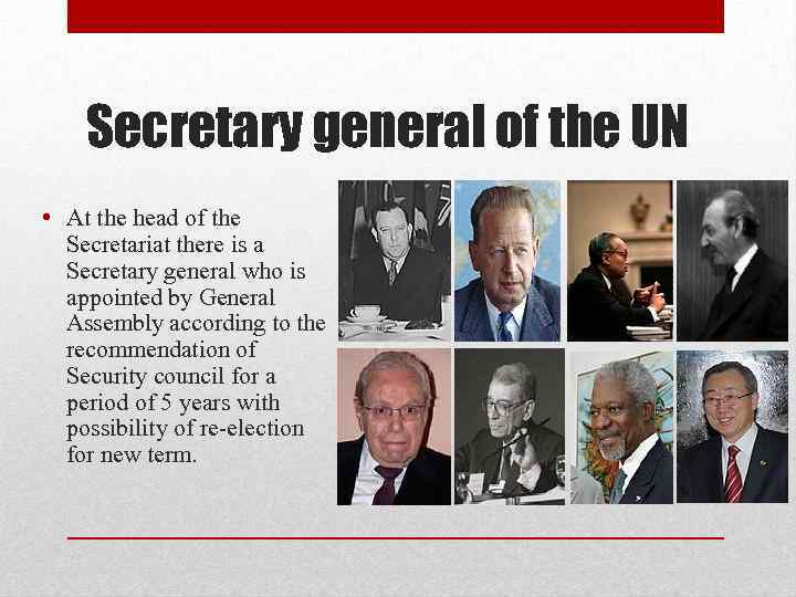 Secretary general of the UN • At the head of the Secretariat there is