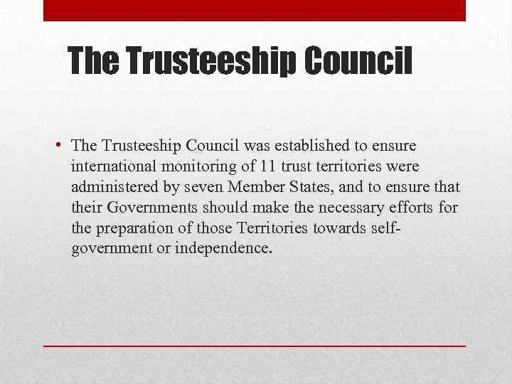 The Trusteeship Council • The Trusteeship Council was established to ensure international monitoring of
