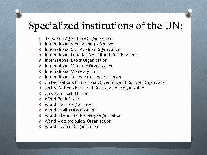 Specialized institutions of the UN: O O O O O Food and Agriculture Organization