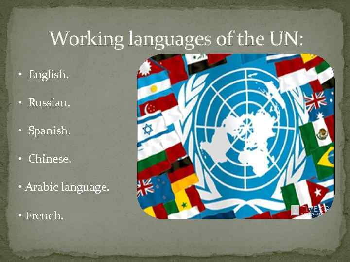 Working languages of the UN: • English. • Russian. • Spanish. • Chinese. •
