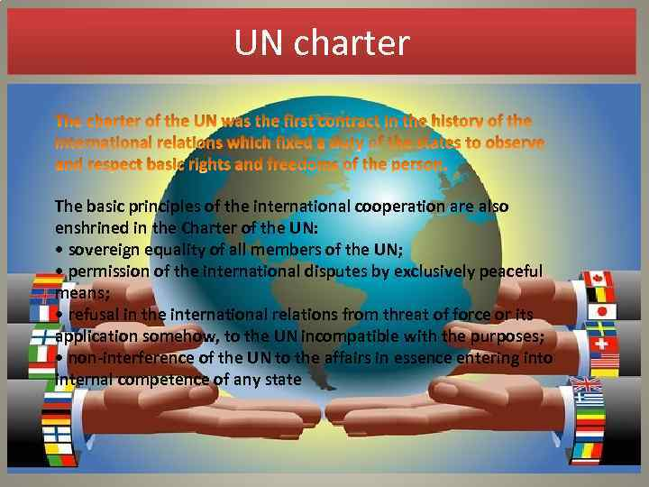 UN charter The basic principles of the international cooperation are also enshrined in the