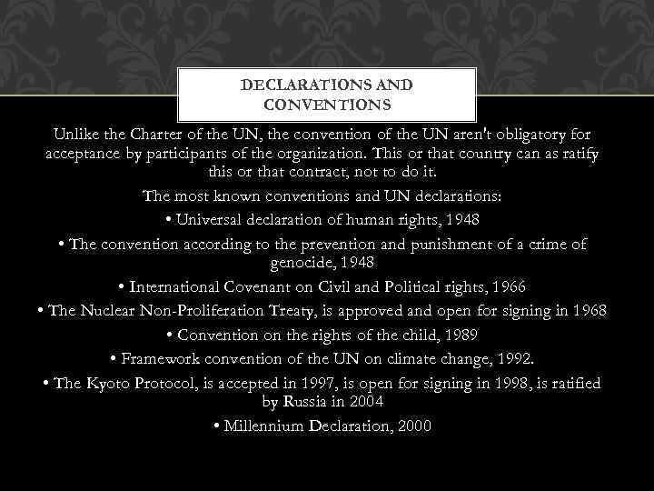 DECLARATIONS AND CONVENTIONS Unlike the Charter of the UN, the convention of the UN