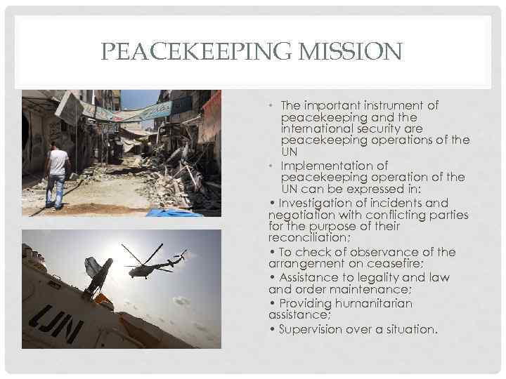 PEACEKEEPING MISSION • The important instrument of peacekeeping and the international security are peacekeeping