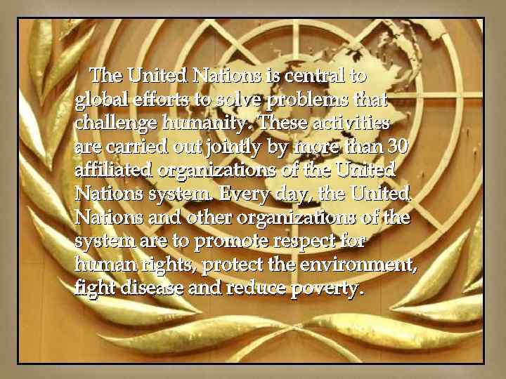 The United Nations is central to global efforts to solve problems that challenge humanity.