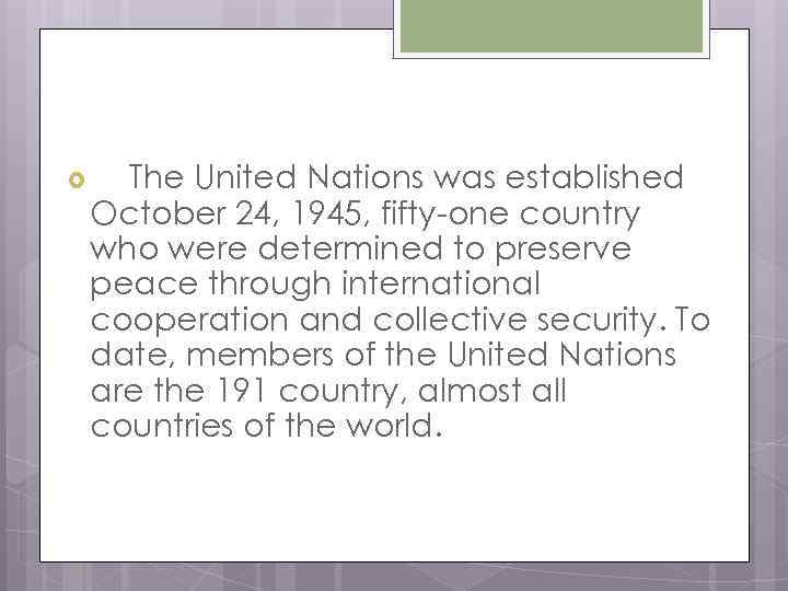 The United Nations was established October 24, 1945, fifty-one country who were determined