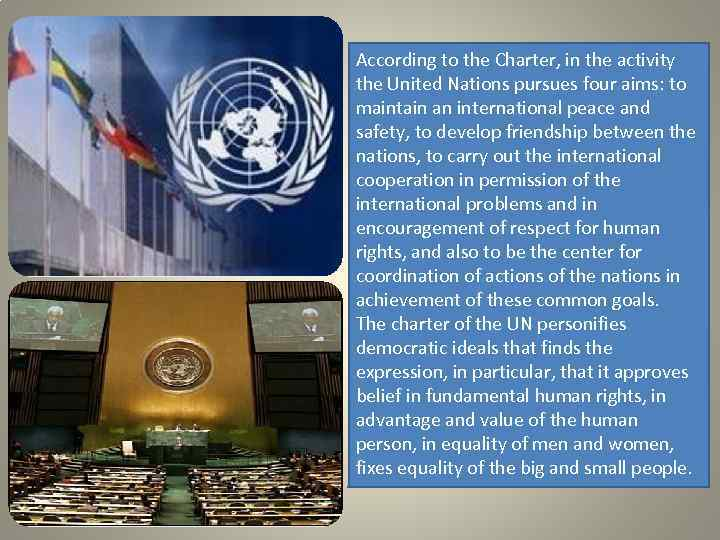 According to the Charter, in the activity the United Nations pursues four aims: to