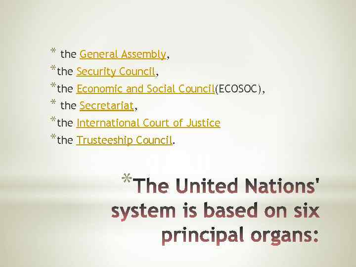 * the General Assembly, *the Security Council, *the Economic and Social Council(ECOSOC), * the