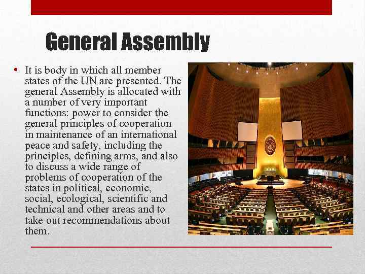 General Assembly • It is body in which all member states of the UN