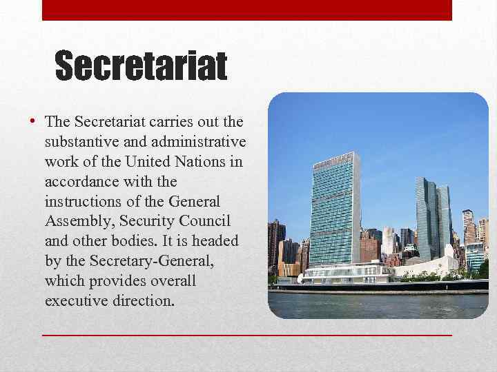 Secretariat • The Secretariat carries out the substantive and administrative work of the United