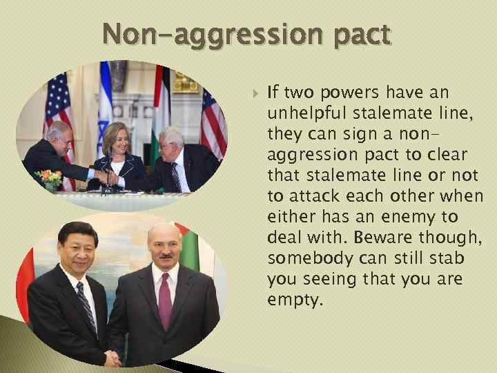 Non-aggression pact If two powers have an unhelpful stalemate line, they can sign a