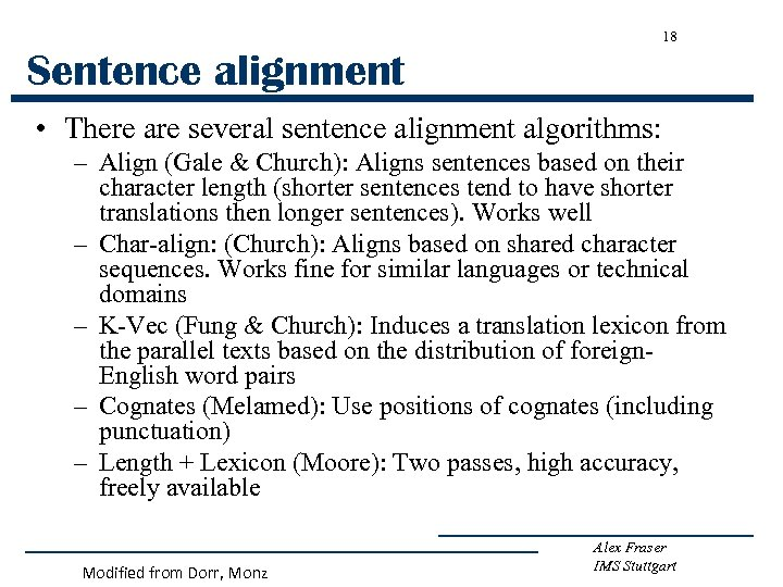18 Sentence alignment • There are several sentence alignment algorithms: – Align (Gale &
