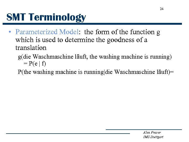24 SMT Terminology • Parameterized Model: the form of the function g which is