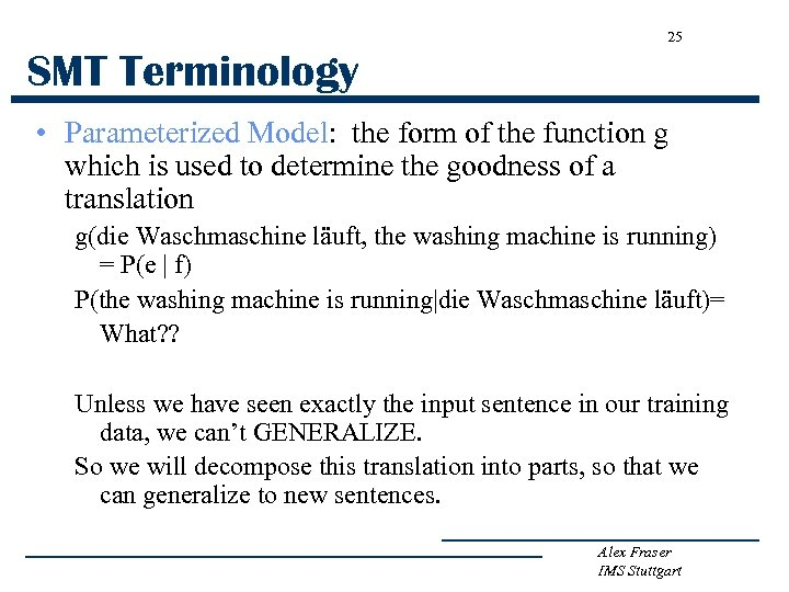 25 SMT Terminology • Parameterized Model: the form of the function g which is