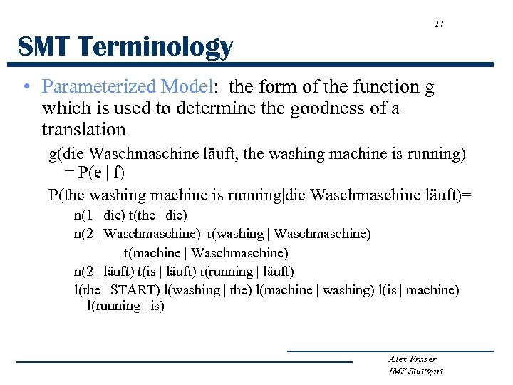 27 SMT Terminology • Parameterized Model: the form of the function g which is