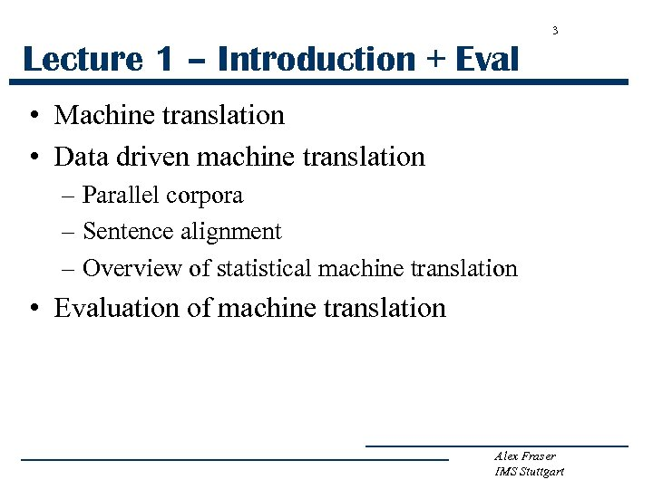 3 Lecture 1 – Introduction + Eval • Machine translation • Data driven machine