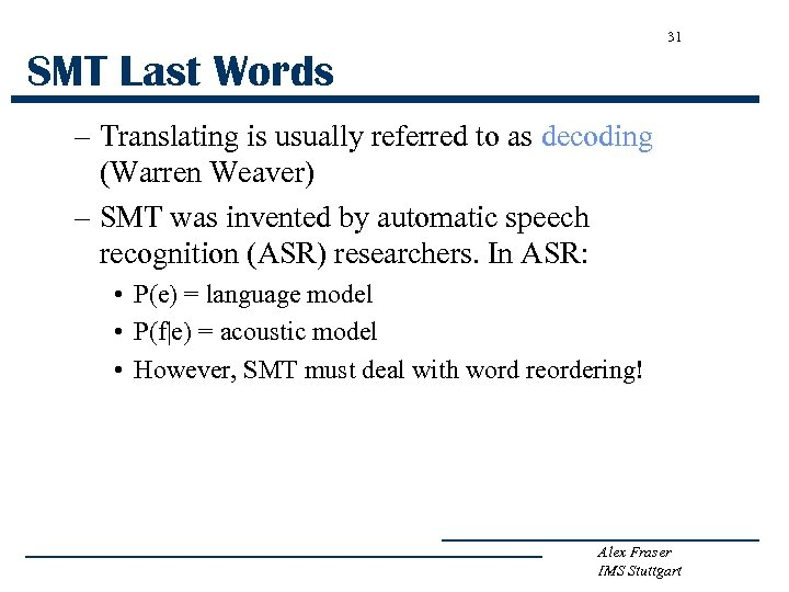 31 SMT Last Words – Translating is usually referred to as decoding (Warren Weaver)