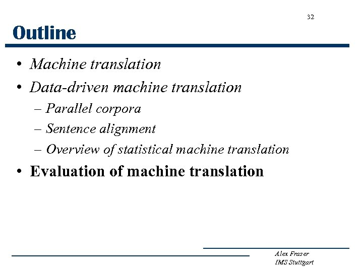 32 Outline • Machine translation • Data-driven machine translation – Parallel corpora – Sentence