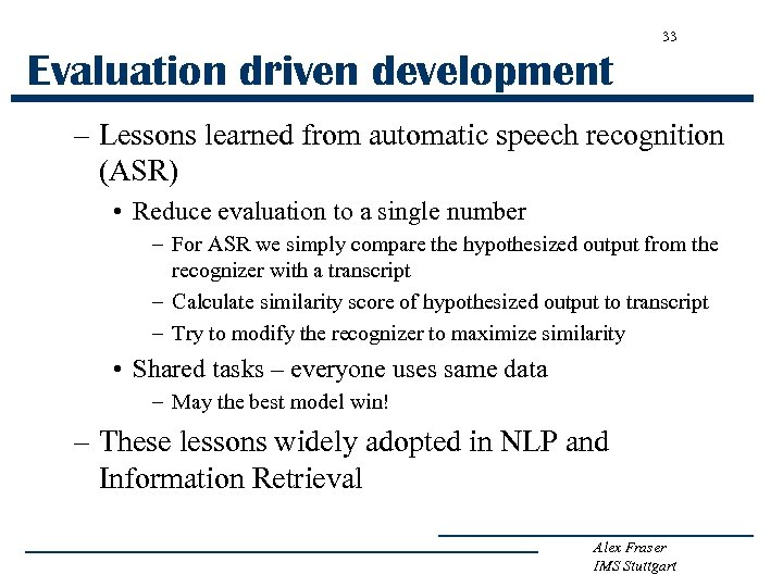 33 Evaluation driven development – Lessons learned from automatic speech recognition (ASR) • Reduce