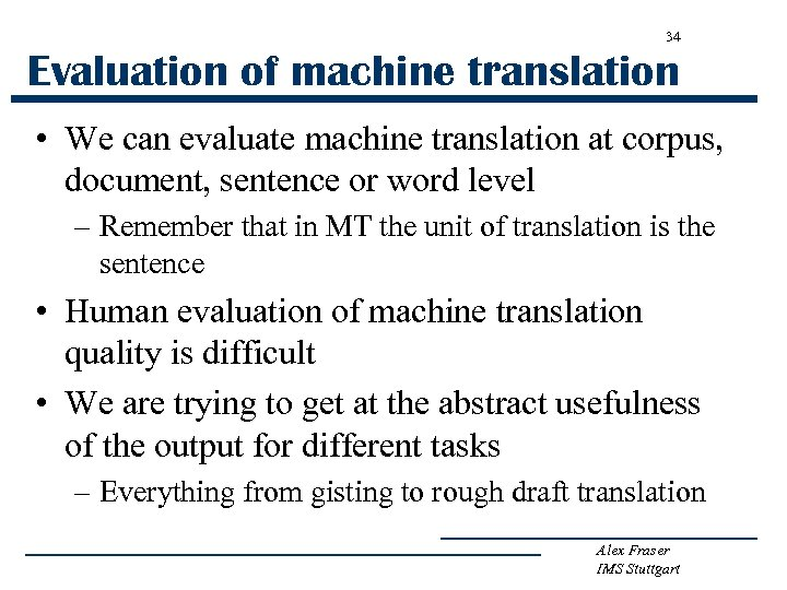 34 Evaluation of machine translation • We can evaluate machine translation at corpus, document,