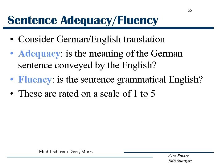 35 Sentence Adequacy/Fluency • Consider German/English translation • Adequacy: is the meaning of the