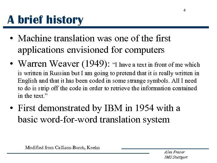4 A brief history • Machine translation was one of the first applications envisioned