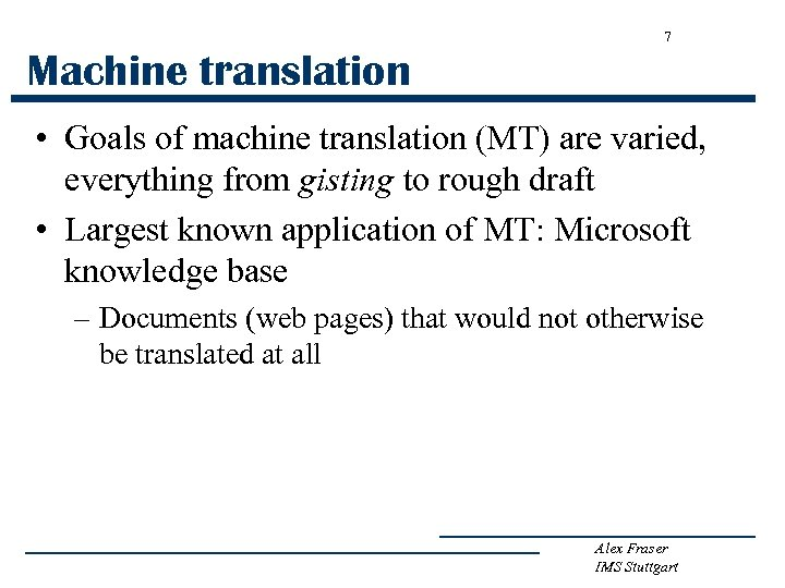 7 Machine translation • Goals of machine translation (MT) are varied, everything from gisting
