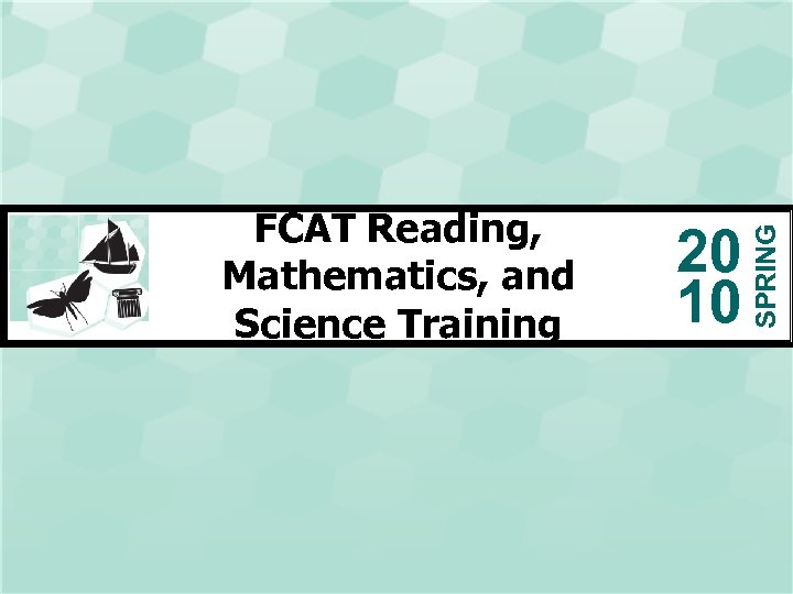 20 10 SPRING FCAT Reading, Mathematics, and Science Training