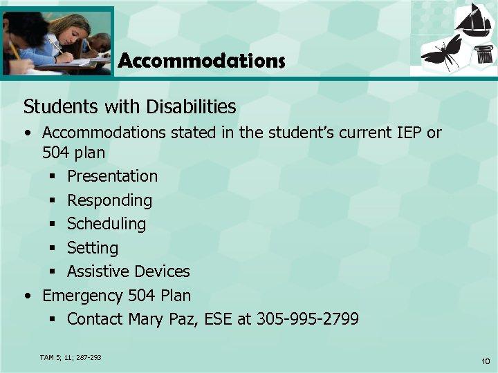 Accommodations Students with Disabilities • Accommodations stated in the student's current IEP or 504