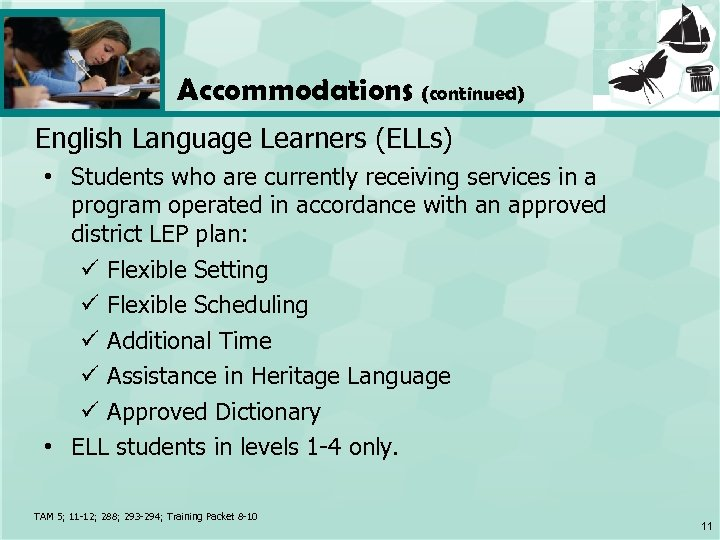 Accommodations (continued) English Language Learners (ELLs) • Students who are currently receiving services in