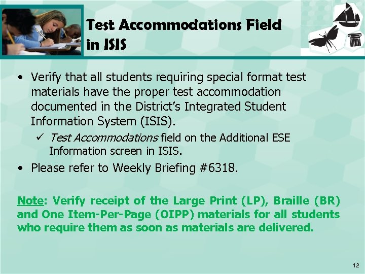 Test Accommodations Field in ISIS • Verify that all students requiring special format test