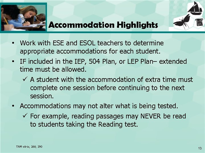 Accommodation Highlights • Work with ESE and ESOL teachers to determine appropriate accommodations for