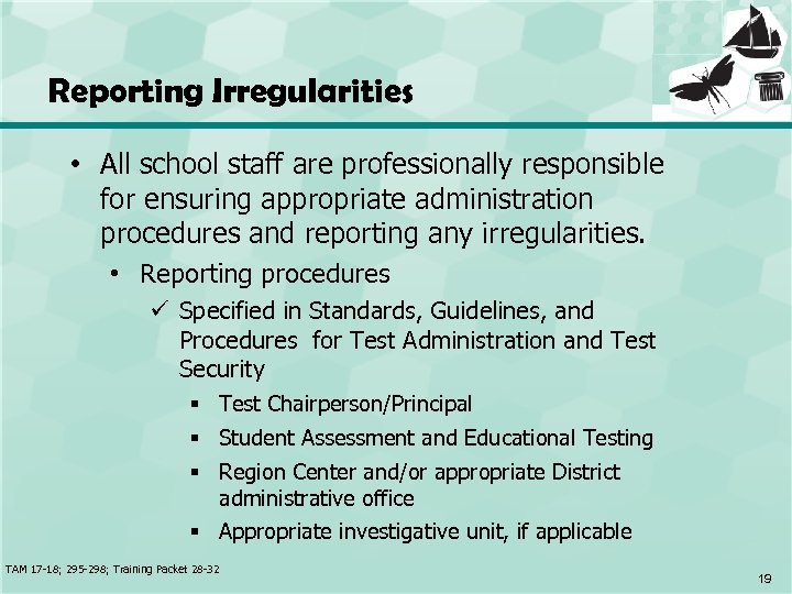 Reporting Irregularities • All school staff are professionally responsible for ensuring appropriate administration procedures