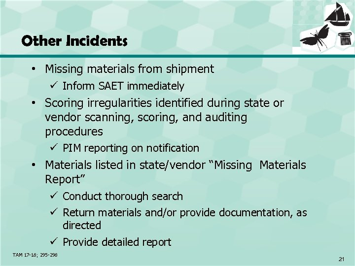 Other Incidents • Missing materials from shipment ü Inform SAET immediately • Scoring irregularities