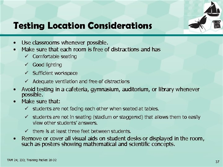 Testing Location Considerations • • Use classrooms whenever possible. Make sure that each room