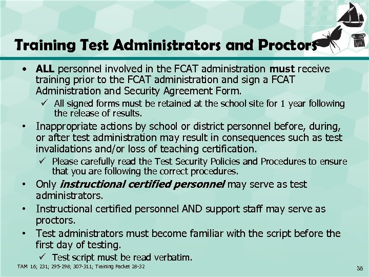 Training Test Administrators and Proctors • ALL personnel involved in the FCAT administration must