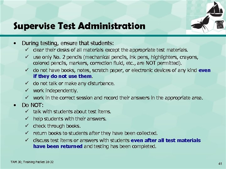 Supervise Test Administration • During testing, ensure that students: ü clear their desks of