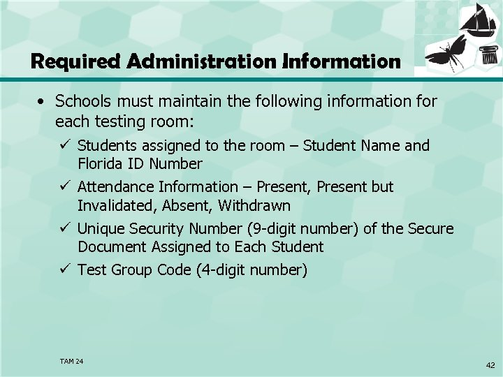 Required Administration Information • Schools must maintain the following information for each testing room: