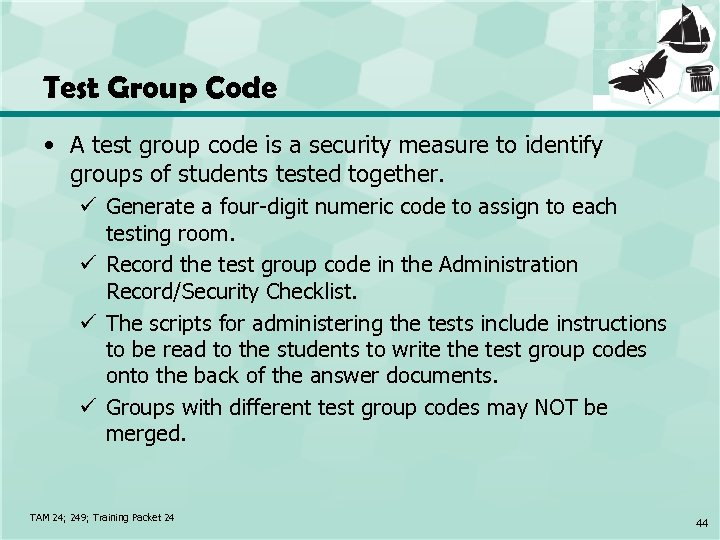 Test Group Code • A test group code is a security measure to identify