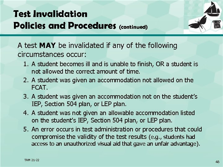 Test Invalidation Policies and Procedures (continued) A test MAY be invalidated if any of
