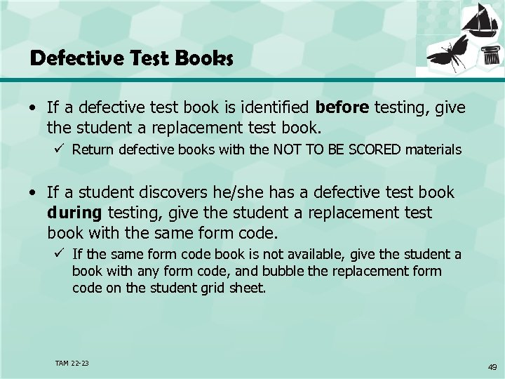 Defective Test Books • If a defective test book is identified before testing, give