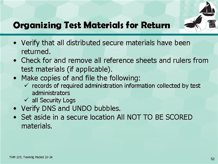 Organizing Test Materials for Return • Verify that all distributed secure materials have been