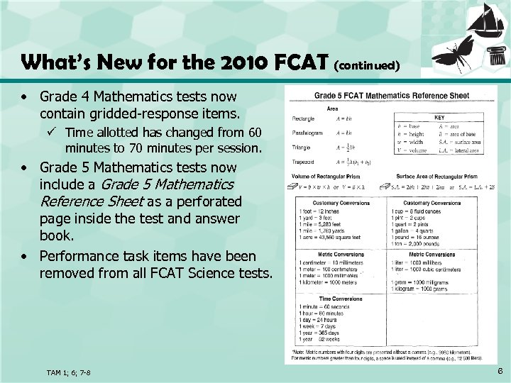 What's New for the 2010 FCAT (continued) • Grade 4 Mathematics tests now contain