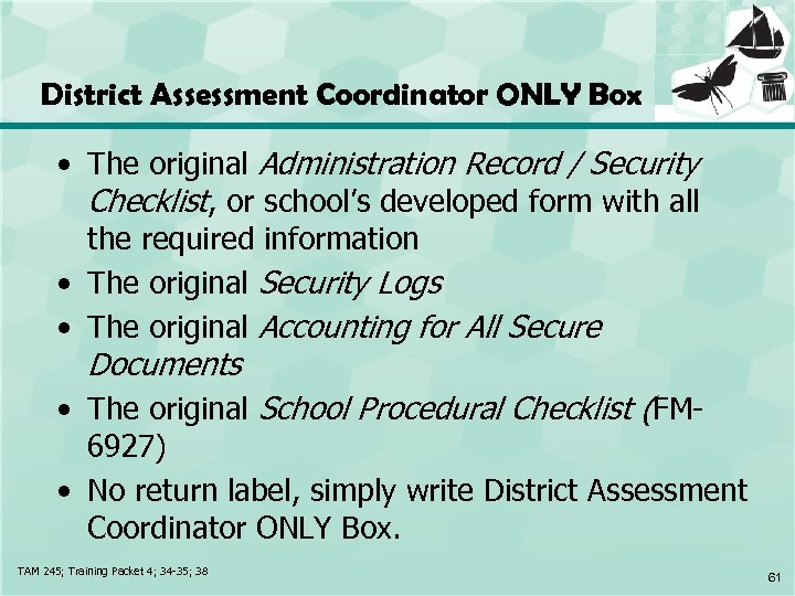 District Assessment Coordinator ONLY Box • The original Administration Record / Security Checklist, or