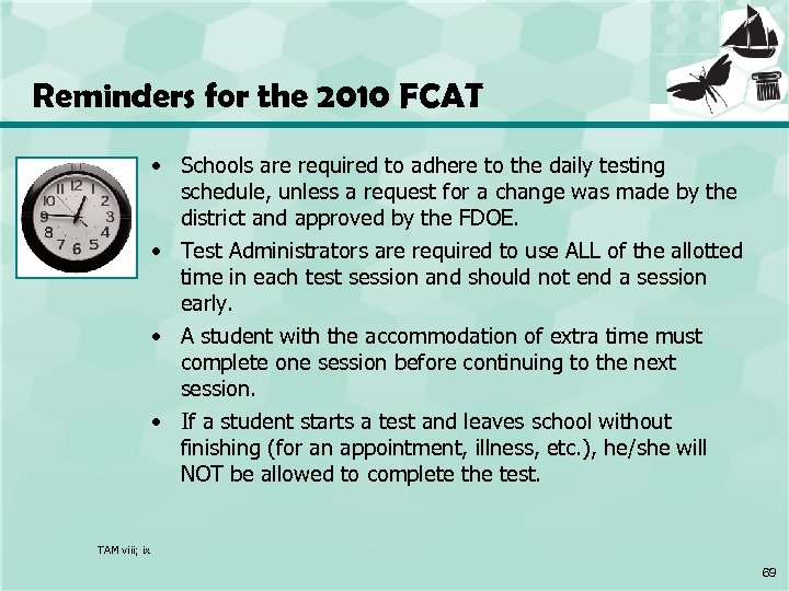 Reminders for the 2010 FCAT • Schools are required to adhere to the daily