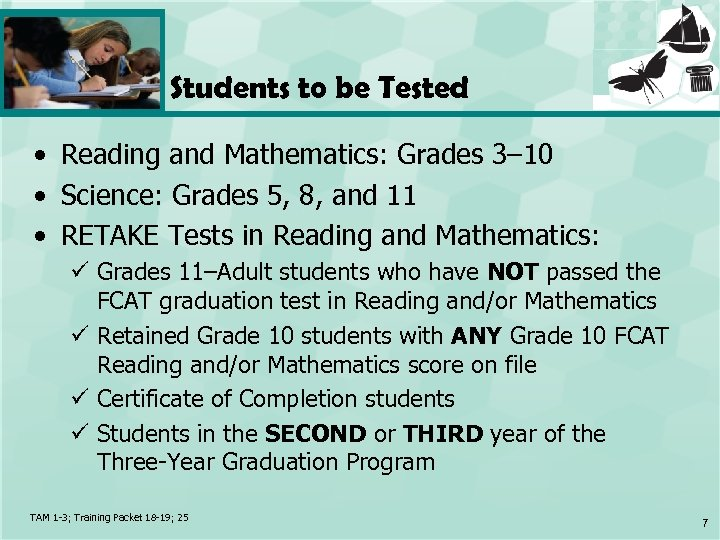 Students to be Tested • Reading and Mathematics: Grades 3– 10 • Science: Grades