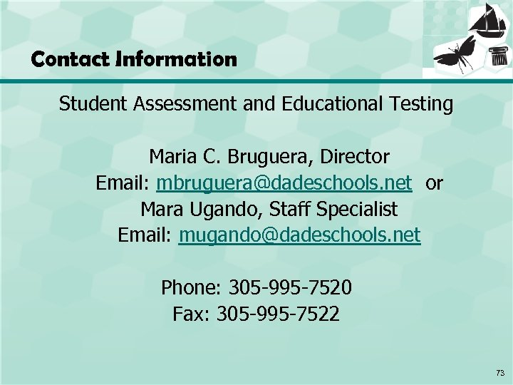 Contact Information Student Assessment and Educational Testing Maria C. Bruguera, Director Email: mbruguera@dadeschools. net
