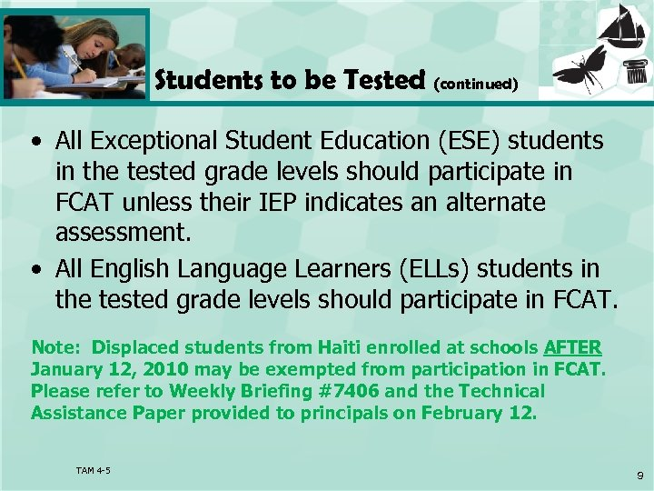 Students to be Tested (continued) • All Exceptional Student Education (ESE) students in the